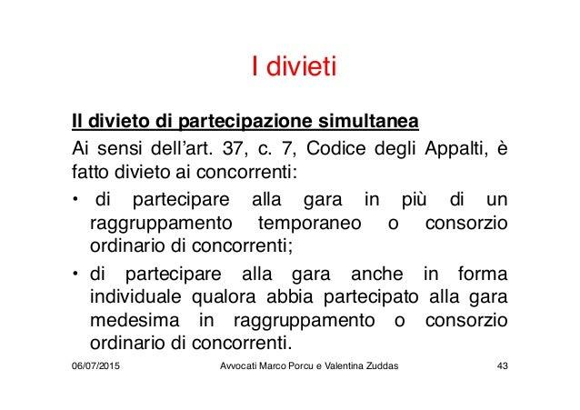 I divieti Il divieto di partecipazione simultanea Ai sensi dell'art. 37, c. 7, Codice degli Appalti, è fatto divieto ai co...