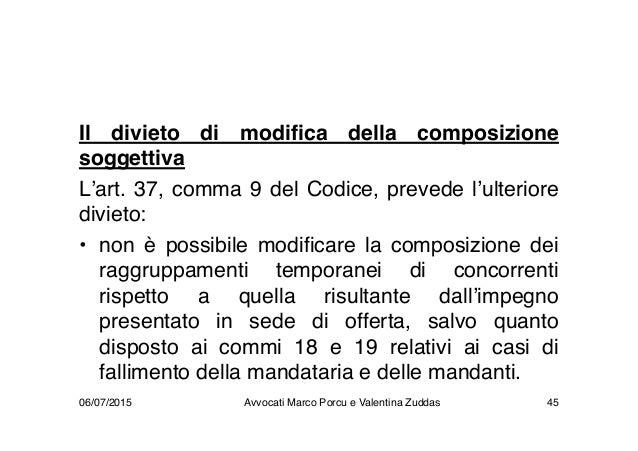Il divieto di modifica della composizione soggettiva L'art. 37, comma 9 del Codice, prevede l'ulteriore divieto: • non è p...