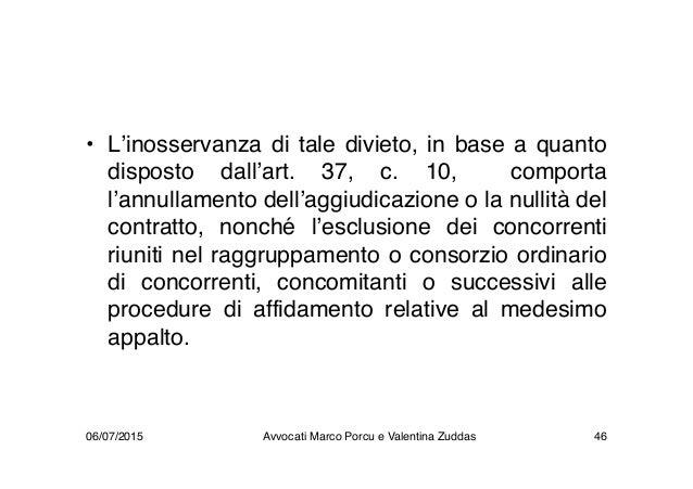 • L'inosservanza di tale divieto, in base a quanto disposto dall'art. 37, c. 10, comporta l'annullamento dell'aggiudicazio...