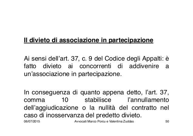 Il divieto di associazione in partecipazione Ai sensi dell'art. 37, c. 9 del Codice degli Appalti: è fatto divieto ai conc...