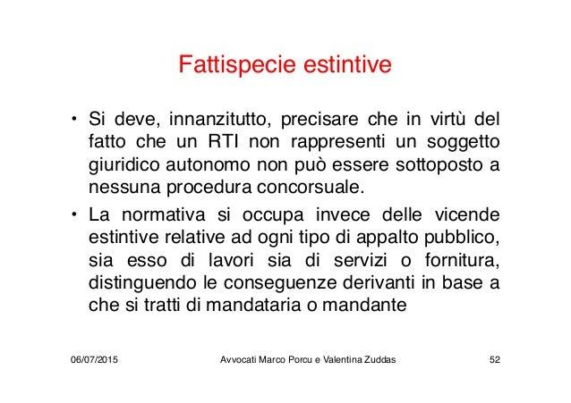 Fattispecie estintive • Si deve, innanzitutto, precisare che in virtù del fatto che un RTI non rappresenti un soggetto giu...
