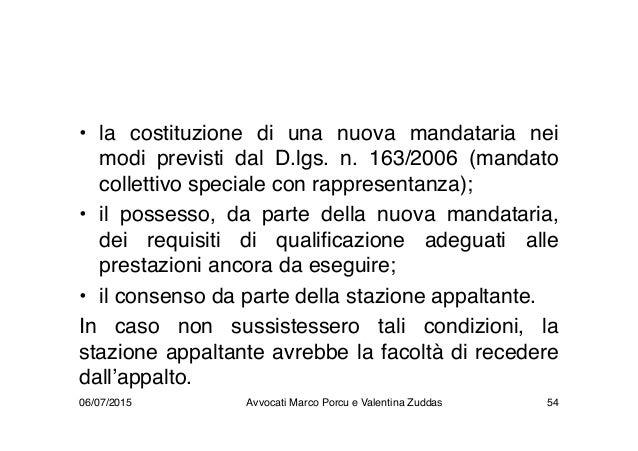 • la costituzione di una nuova mandataria nei modi previsti dal D.lgs. n. 163/2006 (mandato collettivo speciale con rappre...