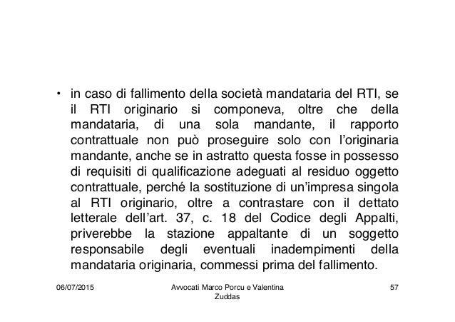 • in caso di fallimento della società mandataria del RTI, se il RTI originario si componeva, oltre che della mandataria, d...