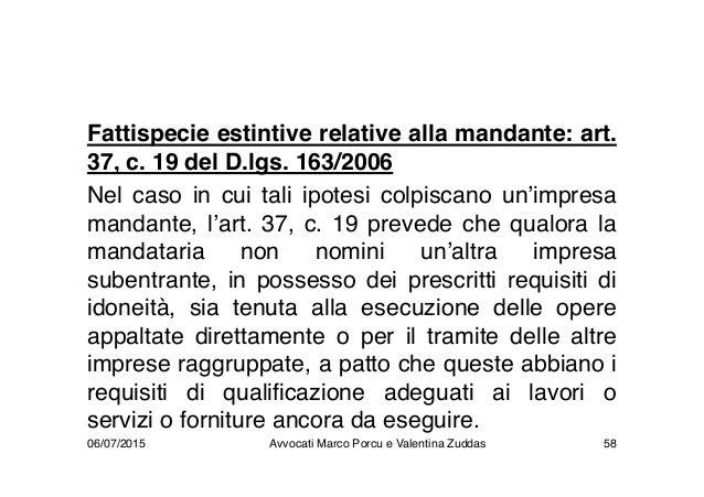 Fattispecie estintive relative alla mandante: art. 37, c. 19 del D.lgs. 163/2006 Nel caso in cui tali ipotesi colpiscano u...