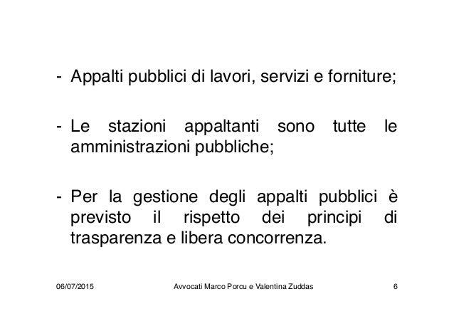 - Appalti pubblici di lavori, servizi e forniture; - Le stazioni appaltanti sono tutte le amministrazioni pubbliche; - Per...