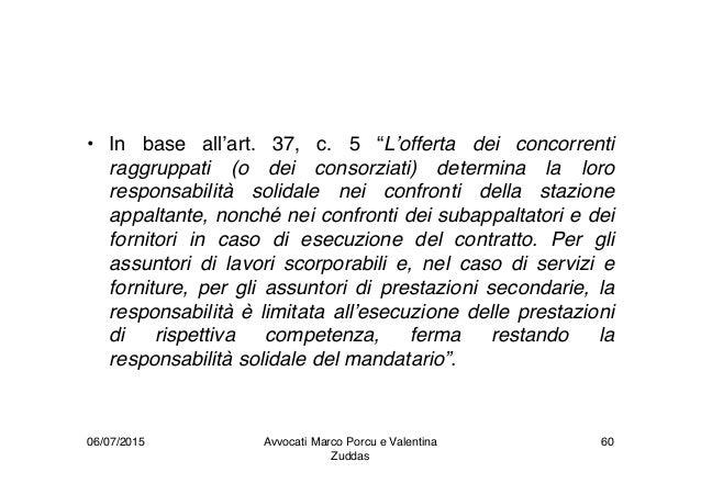 """• In base all'art. 37, c. 5 """"L'offerta dei concorrenti raggruppati (o dei consorziati) determina la loro responsabilità so..."""