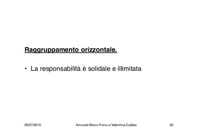 Raggruppamento orizzontale. • La responsabilità è solidale e illimitata 06/07/2015 Avvocati Marco Porcu e Valentina Zuddas...