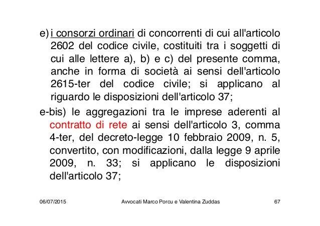 e)i consorzi ordinari di concorrenti di cui all'articolo 2602 del codice civile, costituiti tra i soggetti di cui alle let...