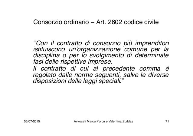 """Consorzio ordinario – Art. 2602 codice civile """"Con il contratto di consorzio più imprenditori istituiscono un'organizzazio..."""