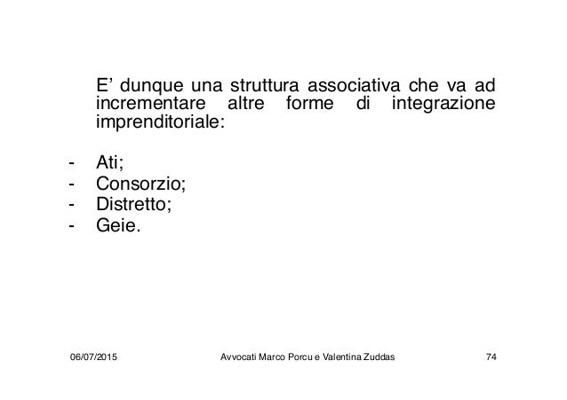 E' dunque una struttura associativa che va ad incrementare altre forme di integrazione imprenditoriale: - Ati; - Consorzio...