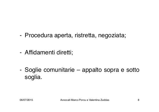 - Procedura aperta, ristretta, negoziata; - Affidamenti diretti; - Soglie comunitarie – appalto sopra e sotto soglia. 06/0...