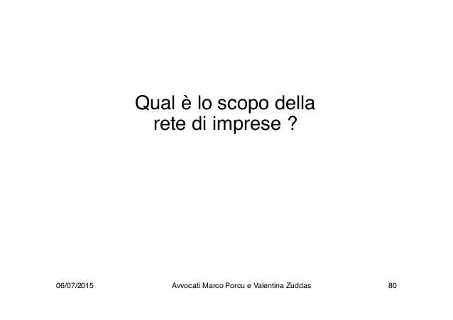 Qual è lo scopo della rete di imprese ? 06/07/2015 80Avvocati Marco Porcu e Valentina Zuddas