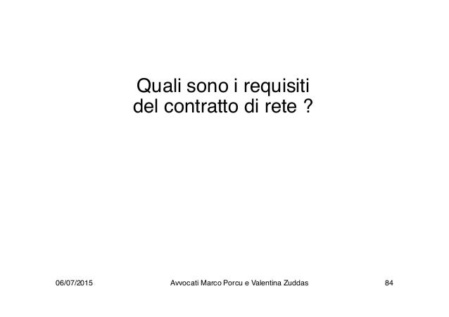 Quali sono i requisiti del contratto di rete ? 06/07/2015 84Avvocati Marco Porcu e Valentina Zuddas