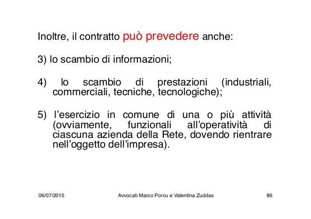 Inoltre, il contratto può prevedere anche: 3) lo scambio di informazioni; 4) lo scambio di prestazioni (industriali, comme...