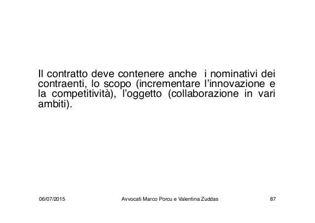 Il contratto deve contenere anche i nominativi dei contraenti, lo scopo (incrementare l'innovazione e la competitività), l...