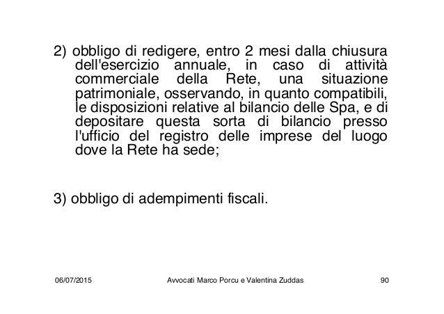 2) obbligo di redigere, entro 2 mesi dalla chiusura dell'esercizio annuale, in caso di attività commerciale della Rete, un...