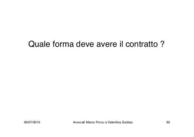 Quale forma deve avere il contratto ? 06/07/2015 92Avvocati Marco Porcu e Valentina Zuddas