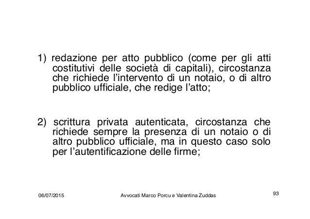 1) redazione per atto pubblico (come per gli atti costitutivi delle società di capitali), circostanza che richiede l'inter...