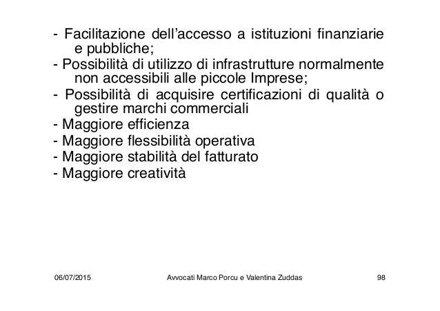 - Facilitazione dell'accesso a istituzioni finanziarie e pubbliche; - Possibilità di utilizzo di infrastrutture normalment...