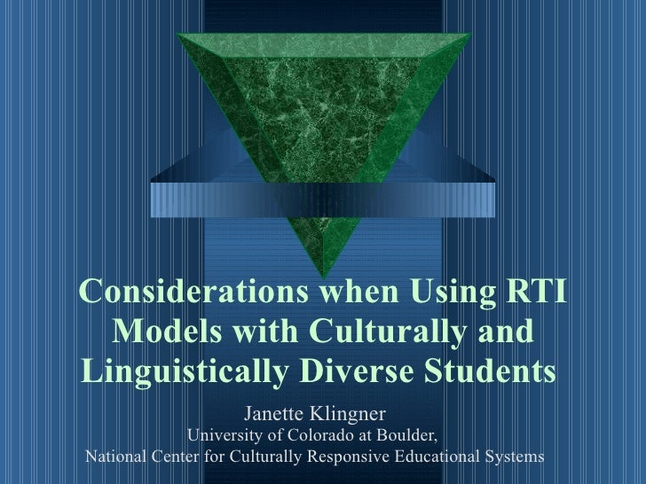 Considerations when Using RTI Models with Culturally and Linguistically Diverse Students   Janette Klingner University of ...