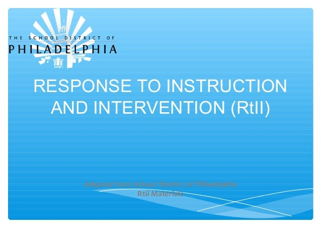 RESPONSE TO INSTRUCTION AND INTERVENTION (RtII) Adapted from School District of Philadelphia Rtii Materials