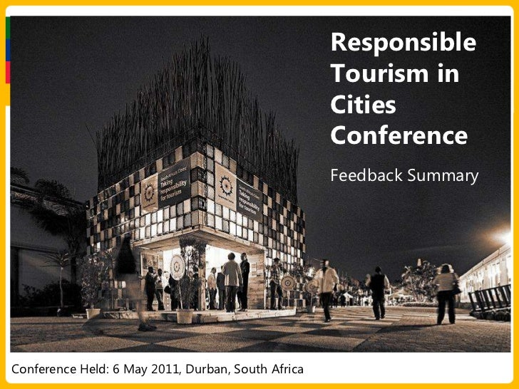 Responsible Tourism in Cities ConferenceFeedback Summary<br />Conference Held: 6 May 2011, Durban, South Africa<br />