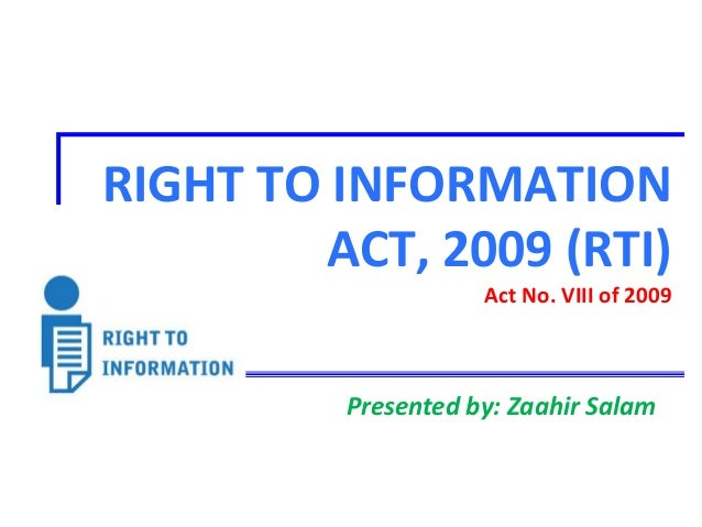 RIGHT TO INFORMATION ACT, 2009 (RTI) Act No. VIII of 2009 Presented by: Zaahir Salam
