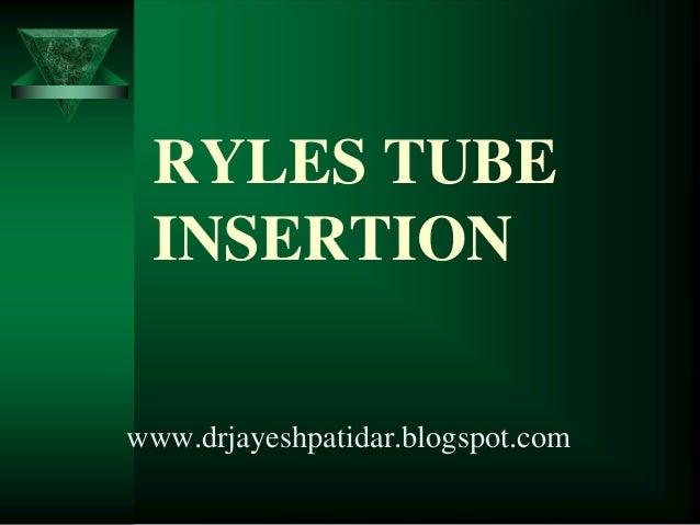 RYLES TUBEINSERTIONwww.drjayeshpatidar.blogspot.com