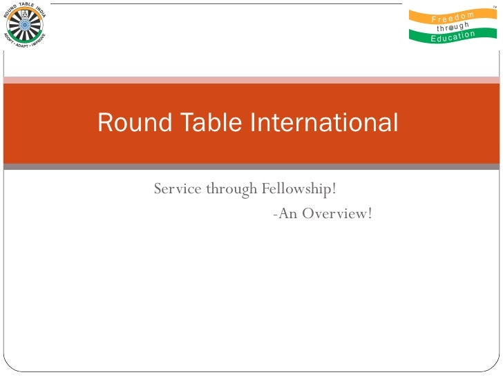 Service through Fellowship!  -An Overview! Round Table International