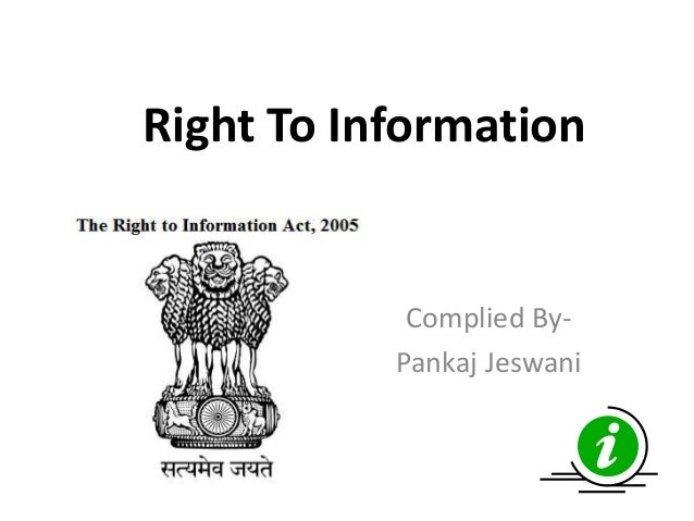 Right To Information Complied By- Pankaj Jeswani