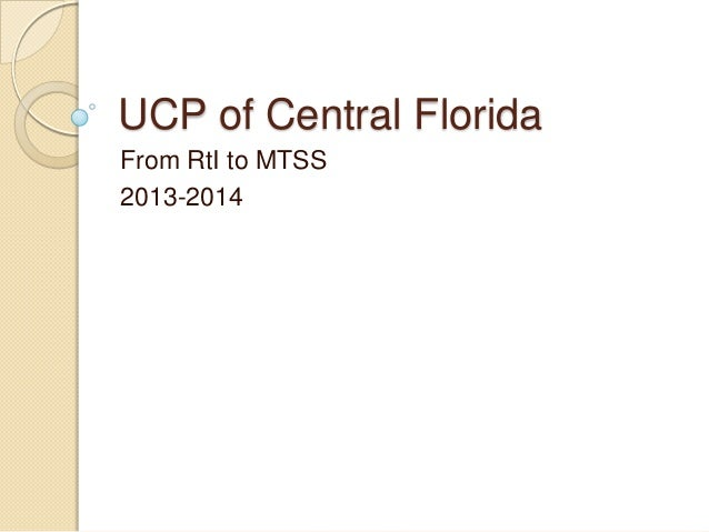 UCP of Central Florida From RtI to MTSS 2013-2014