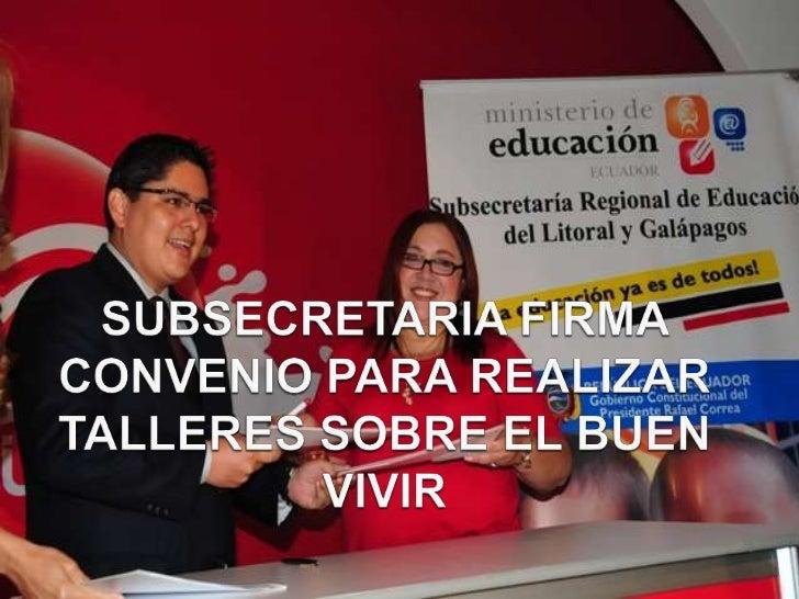 SUBSECRETARIA FIRMA CONVENIO PARA REALIZAR TALLERES SOBRE EL BUEN VIVIR<br />