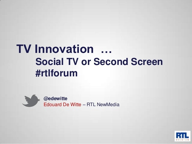 TV Innovation …Social TV or Second Screen#rtlforum@edewitteEdouard De Witte – RTL NewMedia
