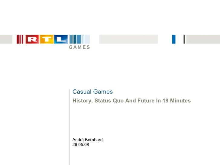 Casual Games History, Status Quo And Future In 19 Minutes     André Bernhardt 26.05.08