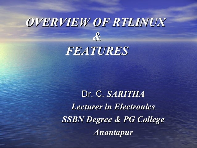 OVERVIEW OF RTLINUX         &     FEATURES        Dr. C. SARITHA      Lecturer in Electronics    SSBN Degree & PG College ...