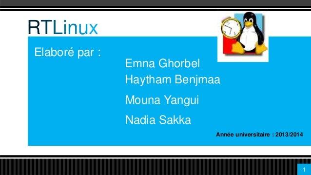 RTLinux Elaboré par : Emna Ghorbel Haytham Benjmaa Mouna Yangui  Disposition de titre Nadia Sakka Année universitaire : 20...