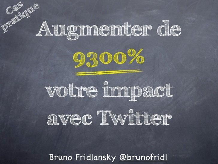 s e    a u  C iq   atp r       Augmenter de          9300%           votre impact           avec Twitter           Bruno F...