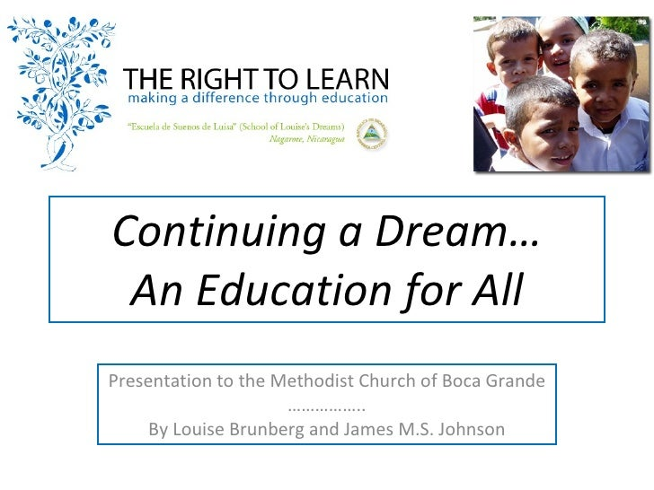 Continuing a Dream… An Education for All Presentation to the Methodist Church of Boca Grande …………… .. By Louise Brunberg a...