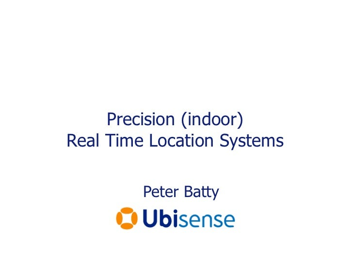 Precision (indoor) Real Time Location Systems<br />Peter Batty<br />