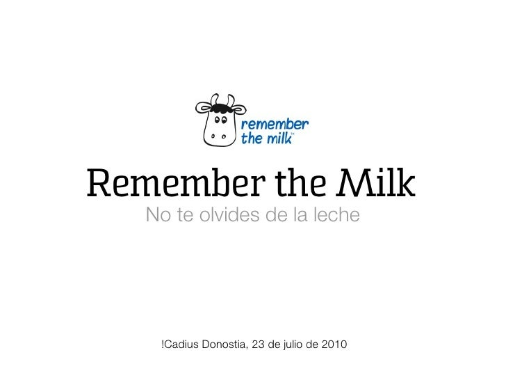 Remember the Milk    No te olvides de la leche         !Cadius Donostia, 23 de julio de 2010
