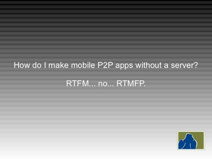 How do I make mobile P2P apps without a server? RTFM... no... RTMFP.