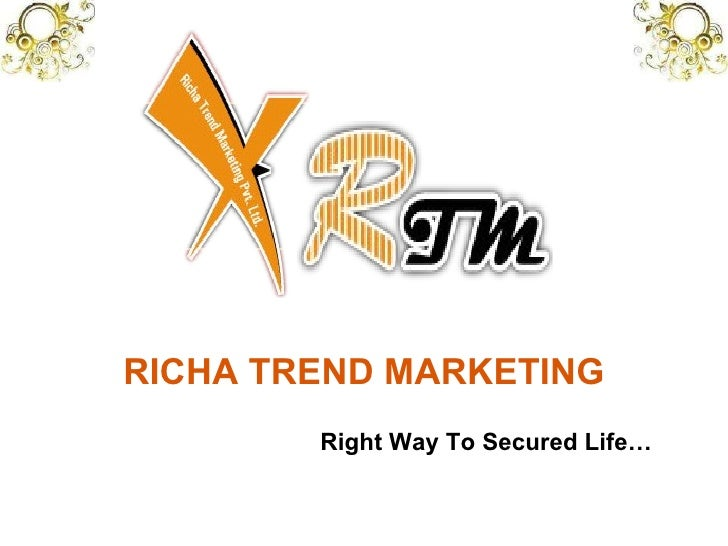 RICHA TREND MARKETING Right Way To Secured Life…