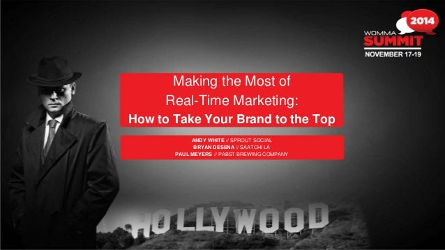 Making the Most of  Real-Time Marketing:  How to Take Your Brand to the Top  ANDY WHITE // SPROUT SOCIAL  BRYAN DESENA // ...