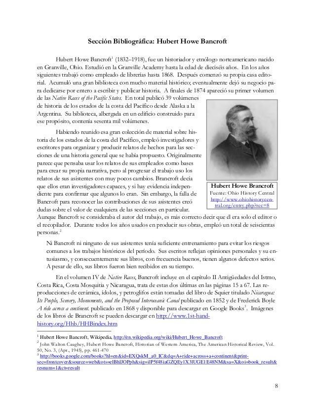 8 Sección Bibliográfica: Hubert Howe Bancroft Hubert Howe Bancroft1 (1832–1918), fue un historiador y etnólogo norteameric...