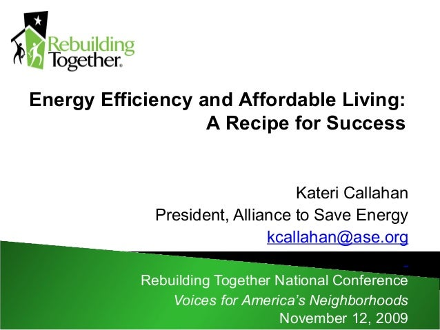 Kateri Callahan President, Alliance to Save Energy kcallahan@ase.org Rebuilding Together National Conference Voices for Am...