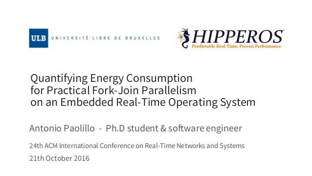 Quantifying Energy Consumption for Practical Fork-Join Parallelism on an Embedded Real-Time Operating System Antonio Paoli...