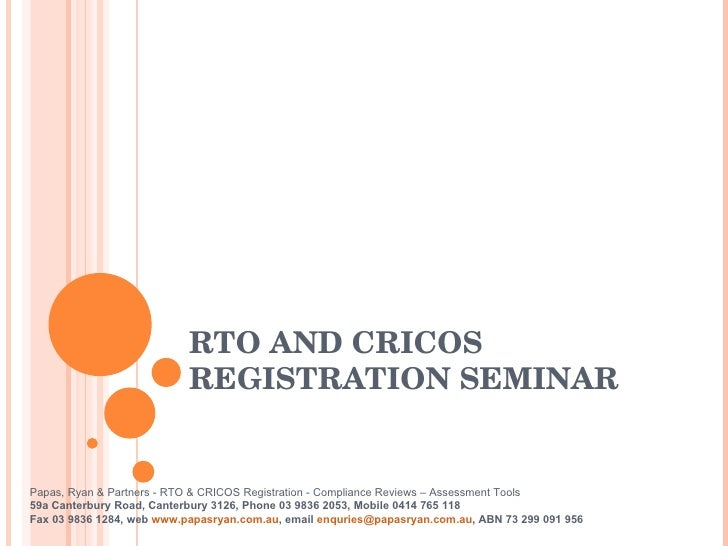 RTO AND CRICOS REGISTRATION SEMINAR Papas, Ryan & Partners - RTO & CRICOS Registration - Compliance Reviews – Assessment T...