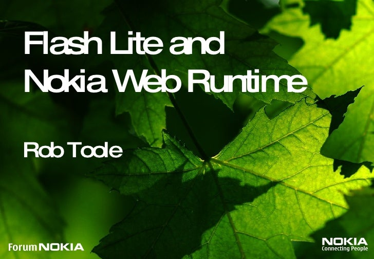 Flash Lite and  Nokia Web Runtime  Rob Toole