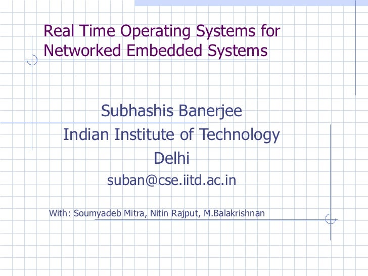 Real Time Operating Systems for Networked Embedded Systems Subhashis Banerjee Indian Institute of Technology Delhi [email_...