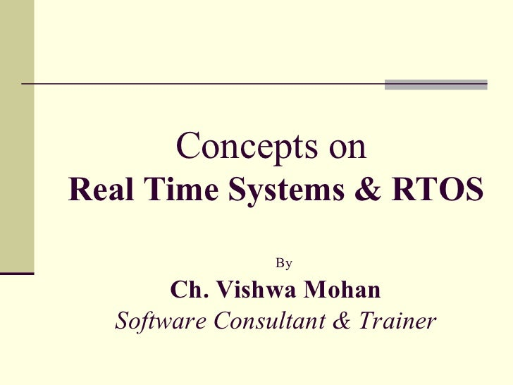 Concepts on  Real Time Systems & RTOS By Ch. Vishwa Mohan Software Consultant & Trainer
